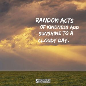 Random acts of kindness add sunshine to a cloudy day.