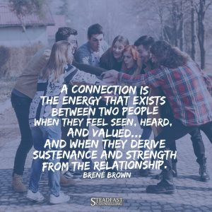 A connection is the energy that exists between two people when they feel seen, heard and valued...and when they derive sustenance and strength from the relationship.